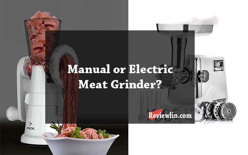 Manual or Electric Meat Grinder which one to choose