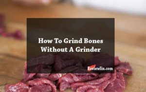 How To Grind Bones Without A Grinder