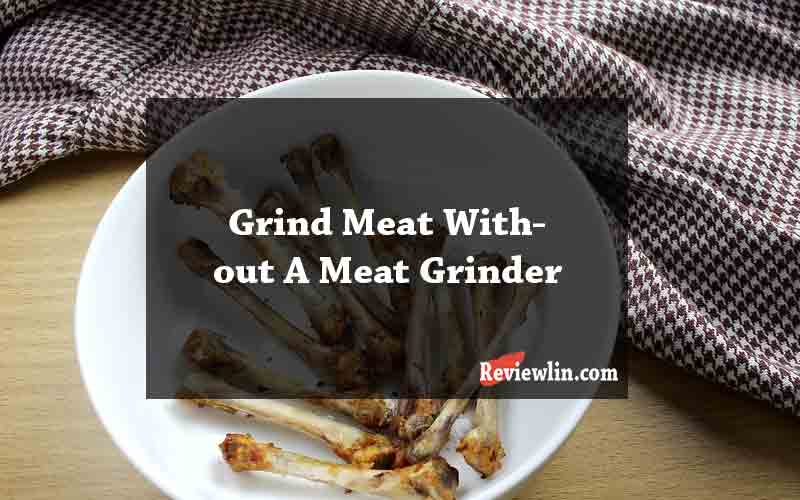 Grind Meat Without A Meat Grinder