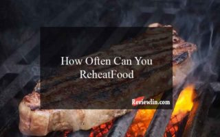 How Often Can You ReheatFood