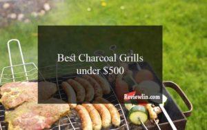Best Charcoal Grills under $500