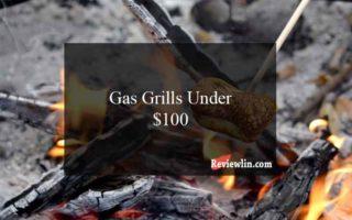 best Gas Grills Under $100