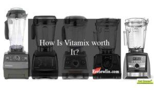 How Is Vitamix worth It